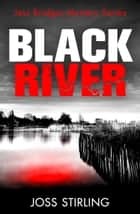 Black River (A Jess Bridges Mystery, Book 1) ebook by Joss Stirling