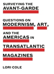Surveying the Avant-Garde - Questions on Modernism, Art, and the Americas in Transatlantic Magazines eBook by Lori Cole