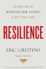 Resilience - Hard-Won Wisdom for Living a Better Life ebook by Eric Greitens Navy SEAL