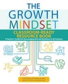 The Growth Mindset Classroom-Ready Resource Book - A Teacher's Toolkit for For Encouraging Grit and Resilience in All Students ebook by Annie Brock, Heather Hundley