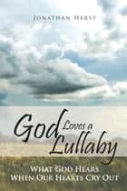 God Loves a Lullaby ebook by Jonathan Herst