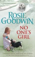 No One's Girl - A compelling saga of heartbreak and courage eBook by Rosie Goodwin
