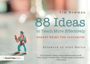 88 Ideas to Teach More Effectively - Forget being the favourite! ebook by Tim Bowman