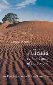 Alleluia is the Song of the Desert - An Exercise for Lent and other Sacred Times ebook by Lawerence D. Hart
