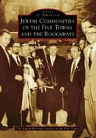 Jewish Communities of the Five Towns and the Rockaways ebook by The Jewish Heritage Society of the Five Towns