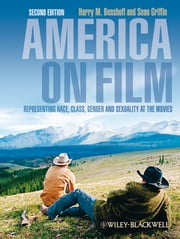 America on Film - Representing Race, Class, Gender, and Sexuality at the Movies ebook by Harry M. Benshoff,Sean Griffin