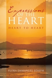 Expressions of the Heart - Heart to Heart ebook by Flora Emmanuel-Joseph