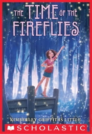 The Time of the Fireflies ebook by Kimberley Griffiths Little