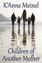 Children of Another Mother ebook by K'Anne Meinel