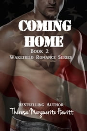 Coming Home: Book 2 The Wakefield Romance Series ebook by Theresa Marguerite Hewitt