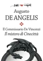Il commissario De Vincenzi. Il mistero di Cinecittà ebook by Augusto De Angelis