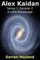 A Little Knowledge... (Alex Kaidan S01E02) ebook by Darren Hoyland