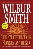 The Eye of the Tiger/ Hungry as the Sea ebook by Wilbur Smith