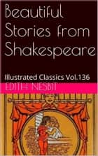 Beautiful Stories from Shakespeare eBook by EDITH NESBIT