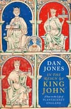 In the Reign of King John - A Year in the Life of Plantagenet England ebook by Dan Jones