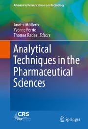 Analytical Techniques in the Pharmaceutical Sciences ebook by Anette Müllertz,Yvonne Perrie,Thomas Rades