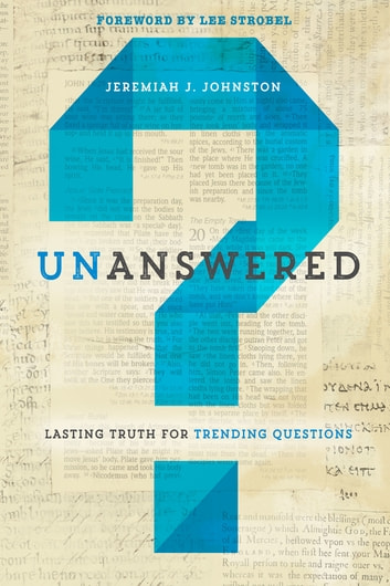 Unanswered - Lasting Truth for Trending Questions ebook by Jeremiah Johnston