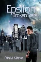Epsilon: Broken Stars ebook by Erin Klitzke