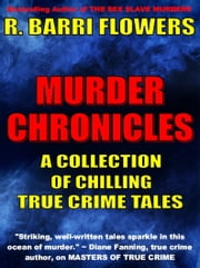 Murder Chronicles: A Collection of Chilling True Crime Tales ebook by R. Barri Flowers
