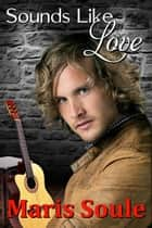 Sounds Like Love ebook by Maris Soule