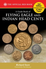 A Guide Book of Flying Eagle and Indian Head Cents ebook by Richard Snow,Tom DeLorey