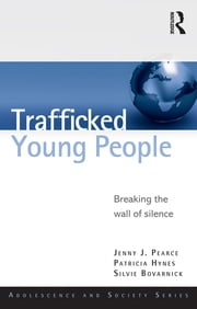 Trafficked Young People - Breaking the Wall of Silence ebook by Jenny J. Pearce,Patricia Hynes,Silvie Bovarnick