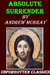 ABSOLUTE SURRENDER and Other Addresses ebook by Andrew Murray