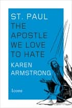 St. Paul - The Apostle We Love to Hate ebook by Karen Armstrong