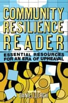 The Community Resilience Reader - Essential Resources for an Era of Upheaval ebook by Daniel Lerch, Daniel Lerch