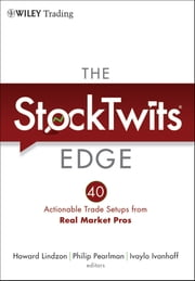 The StockTwits Edge, Enhanced Edition - 40 Actionable Trade Set-Ups from Real Market Pros ebook by Howard Lindzon,Philip Pearlman,Ivaylo Ivanhoff