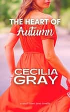 The Heart of Autumn ebook by Cecilia Gray