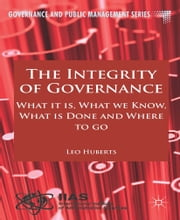 The Integrity of Governance - What it is, What we Know, What is Done and Where to go ebook by L. Huberts