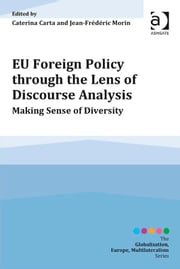 EU Foreign Policy through the Lens of Discourse Analysis - Making Sense of Diversity ebook by Assoc Prof Jean-Frédéric Morin,Dr Caterina Carta,Professor Mario Telò