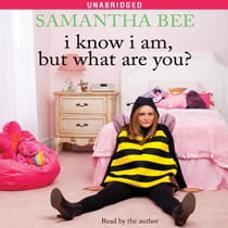 I Know I Am, But What Are You? audiobook by Samantha Bee, Samantha Bee