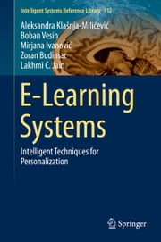 E-Learning Systems - Intelligent Techniques for Personalization ebook by Aleksandra Klašnja-Milićević,Boban Vesin,Mirjana Ivanović,Zoran Budimac,Lakhmi C. Jain