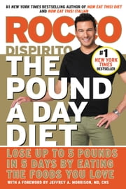 The Pound a Day Diet - Lose Up to 5 Pounds in 5 Days by Eating the Foods You Love ebook by Rocco DiSpirito