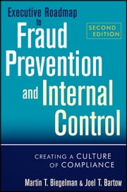 Executive Roadmap to Fraud Prevention and Internal Control - Creating a Culture of Compliance ebook by Martin T. Biegelman,Joel T. Bartow