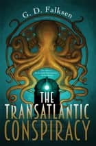 The Transatlantic Conspiracy ebook by G. D. Falksen, Nat Iwata