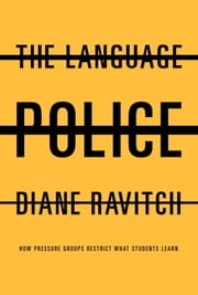 The Language Police - How Pressure Groups Restrict What Students Learn ebook by Diane Ravitch