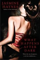 What Happens After Dark ebook by Jasmine Haynes
