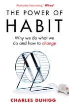 The Power of Habit - Why We Do What We Do, and How to Change eBook by Charles Duhigg