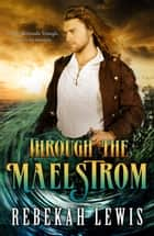 Through the Maelstrom ebook by Rebekah Lewis