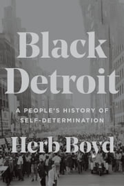 Black Detroit - A People's History of Self-Determination ebook by Herb Boyd