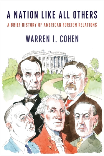 A Nation Like All Others - A Brief History of American Foreign Relations ebook by Warren Cohen