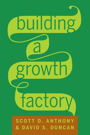 Building a Growth Factory eBook by Scott D. Anthony,David S. Duncan