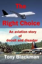 The Right Choice - An aviation story of deceit and disaster ebook by Tony Blackman