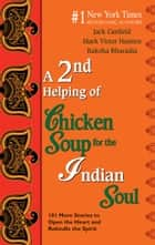 A 2ND HELPING OF CHICKEN SOUP FOR THE INDIAN SOUL ebook by Jack Canfield,Mark Victor Hansen,Raksha Bharadia