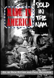 Made in America, Sold in the Nam - A Continuing Legacy of Pain ebook by Rick Ritter,Paul Richards