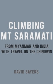 Climbing Mt Saramati - From Myanmar and India with travel on the Chindwin ebook by David Sayers