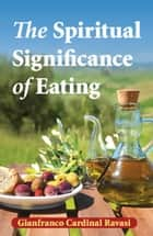 Spiritual Significance of Eating - A Biblical Reflection ebook by Gianfranco Cardinal Ravasi